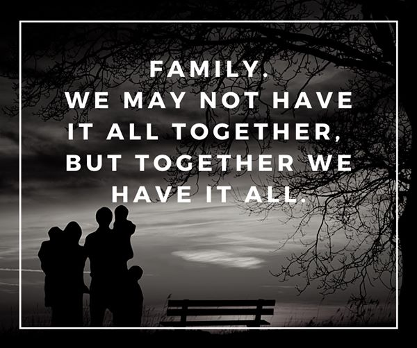 Image may contain: possible text that says 'FAMILY WE MAY NOT HAVE IT ALL TOGETHER, BUT TOGETHER WE HAVE IT ALL'